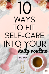 10 Ways to Fit Self-Care Into Your Daily Routine - Are you ready for some self-love? If so, you need a self-care routine. Most of us, can't find time for self-care. Yet, these self-care routine tips will help you get your self-care on track. #selfcare #selflove #inspire