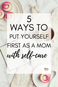 Ways to put yourself first as a mom