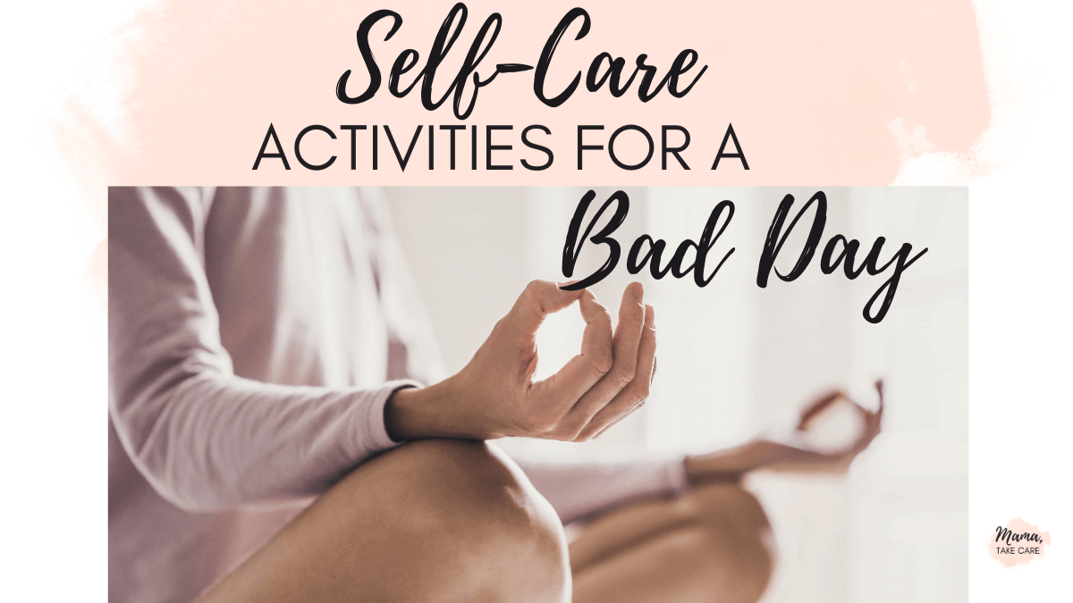 Self-Care Activities for a Bad Day
