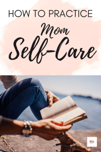 Learn how to practice mom self-care