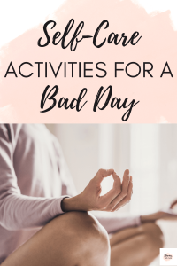Use These Self-Care Activities for a Bad Day