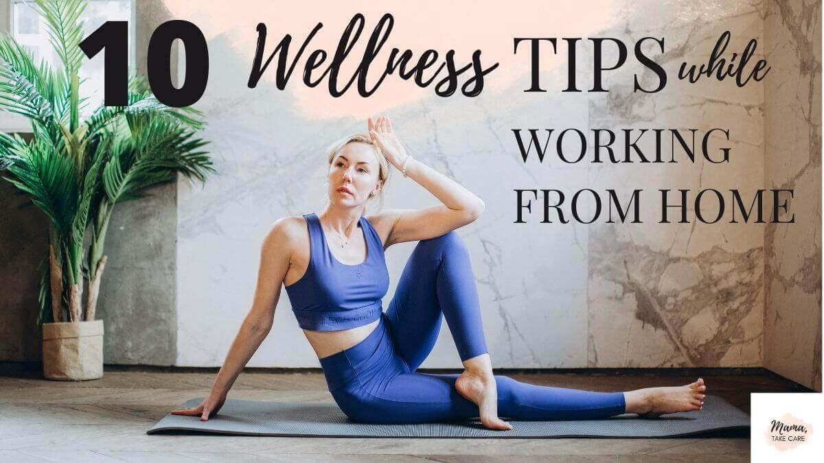 10 Wellness Tips While Working From Home
